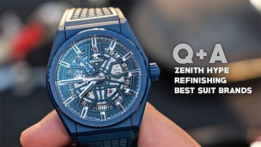 Q&A: Will Zenith Live Up To Their Hype, Refinished Watches, Favorite Suits + More!